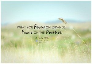 t-harv-eker-what-you-focus-on-expands-focus-on-the-positive